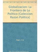 Globalizacion/globalization: La Frontera De Lo Politico/the Border Of Politics (Coleccion Razon Politica)
