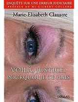 Voila justice pourquoi je te hais (French Edition)