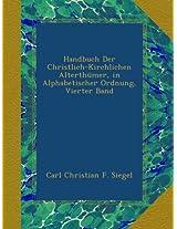 Handbuch Der Christlich-Kirchlichen Alterthümer, in Alphabetischer Ordnung, Vierter Band