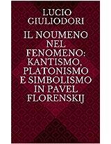 Il noumeno nel fenomeno: kantismo, platonismo e simbolismo in Pavel Florenskij (Italian Edition)
