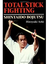 Total Stick Fighting: Shintaido Bojutso (Bushido--The Way of the Warrior)