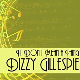 ♪It Don't Mean A Thing/Dizzy Gillespie | 形式: MP3 ダウンロード