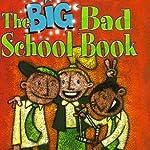 The Big Bad School Book: