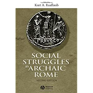 【クリックで詳細表示】Social Struggles in Archaic Rome: New Perspectives on the Conflict of the Orders: Kurt A. Raaflaub: 洋書