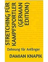 Stretching für Kampfsportler (German Edition): Dehnung für Anfänger
