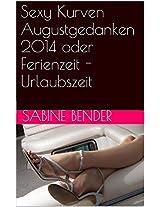 Sexy Kurven Augustgedanken 2014 oder Ferienzeit - Urlaubszeit (German Edition)