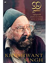 99: Unforgettable Fiction, Non - Fiction, Poetry and Humour: Khushwant Singh