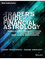A Traders Guide to Financial Astrology: Forecasting Market Cycles Using Planetary and Lunar Movements (Wiley Trading)