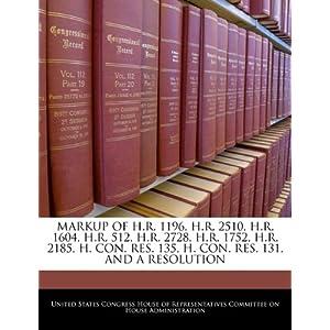 【クリックでお店のこの商品のページへ】Markup of H.R. 1196, H.R. 2510, H.R. 1604, H.R. 512, H.R. 2728, H.R. 1752, H.R. 2185, H. Con. Res. 135, H. Con. Res. 131, and a Resolution [ペーパーバック]