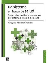 Un sistema en busca de salud / A System for Health: Desarrollo, Declive Y Renovación Del Sistema De Salud Mexicano / Development, Decline and Renewal ... Health System (Biblioteca de La Salud)