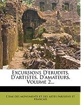 Excursions D'Erudits, D'Artistes, D'Amateurs, Volume 2...