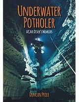 Underwater Potholer: A Cave Diver's Memoirs (Whittles Dive)