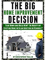 The Big Home Improvement Decision: Tear Down and Build New?  Or Modify my Existing Home with an Addition or Remodel?