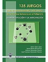 135 Juegos Para El Entrenamiento de La Tecnica Defensiva En El Futbol II: La Interceptacion y La Anticipacion