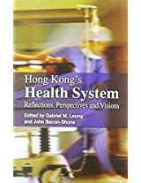 Hong Kong′s Health System - Reflections, Perspectives and, Visions
