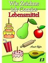 Zeichnen Bücher: Wie Zeichne ich Comics - Lebensmittel (Zeichnen für Anfänger Bücher 13) (German Edition)