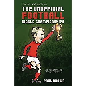 【クリックで詳細表示】The Unofficial Football World Championships: An Alternative Soccer History [ペーパーバック]