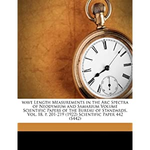 Wave Length Measurements in the ARC Spectra of Neodymium and Samarium Volume Scientific Papers of the Bureau of Standards, Vol. 18, P. 201-219 (1922) Scientific Paper 442 (S442)