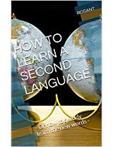 HOW TO LEARN A SECOND LANGUAGE: - Or how to quickly learn the new words - (Italian Edition)