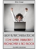 Guida all'Autopubblicazione: Come Creare, Pubblicare e Promuovere il tuo Ebook (Italian Edition)