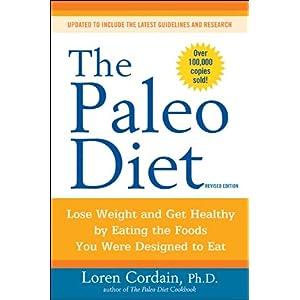【クリックで詳細表示】The Paleo Diet Revised: Lose Weight and Get Healthy by Eating the Foods You Were Designed to Eat: Loren Cordain, Nell Stephenson: 洋書