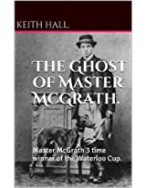 The Ghost of Master McGrath.: Master McGrath 3 time winner of the Waterloo Cup.