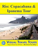 RIO: COPACABANA , IPANEMA TOUR - A Self-guided Walking Tour - includes insider tips and photos of all locations - explore on your own - Like having a friend ... you around! (Visual Travel Tours Book 140)