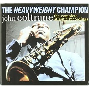 【クリックで詳細表示】The Heavyweight Champion: The Complete Atlantic Recordings of John Coltrane (Incl: 7 CD's; 72 Pg. Hd.C. Book) [Box set, Import]