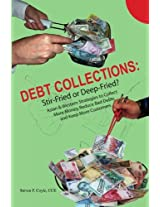 Debt Collections: Stir-Fried or Deep-Fried?: Asian & Western Strategies to Collect More Money, Reduce Bad Debts and Keep More Customers