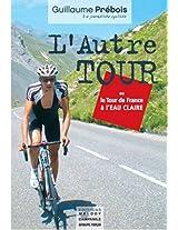 L'AUTRE TOUR: Ou le Tour de France à l'eau claire (French Edition)