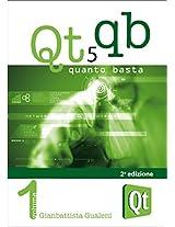 Qt 5 Quanto Basta: La Guida all'Uso della Libreria Grafica Qt 5, in Italiano (Qt QB Vol. 1) (Italian Edition)