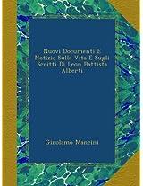 Nuovi Documenti E Notizie Sulla Vita E Sugli Scritti Di Leon Battista Alberti