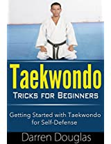 Taekwondo Tricks for Beginners: Getting Started with Taekwondo For Self Defense