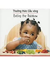 Eating the Rainbow / Thuong Thuc Cau Vong: Vietnamese/English Edition (Babies Everywhere)