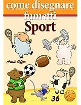 Come Disegnare Fumetti: Sport (Imparare a Disegnare Vol. 36) (Italian Edition)