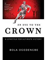 An Eye to the Crown: A Lifestyle for Ultimate Victory (Discipleship)