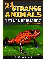 21 Strange Animals That Live In The Rainforest: Extraordinary Animal Photos & Facinating Fun Facts For Kids (Weird & Wonderful Animals - Book 2)