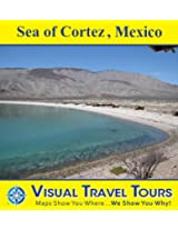 SEA OF CORTEZ, MEXICO - A Travelogue in Baja California. Read before you go or on the way. Includes insider tips and photos of all locations. Like a friend ... you around! (Visual Travel Tours Book 238)