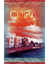 Cuba: A Palace of Salt: Lives and Adventures of a Vanished World