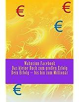 Wahnsinn Facebook - Das kleine Buch zum großen Erfolg (German Edition)