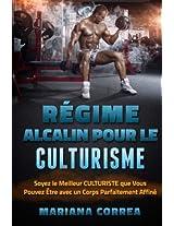 Regime Alcalin Pour Le Culturisme: Soyez Le Meilleur Culturiste Que Vous Pouvez Etre Avec Un Corps Parfaitement Affine