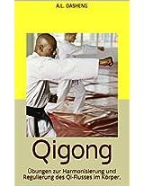 Qigong: Übungen zur  Harmonisierung und Regulierung des Qi-Flusses im Körper. (German Edition)