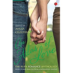 An Atlas of Love the Rupa Romance Anthology Edited By Anuja Chauhan