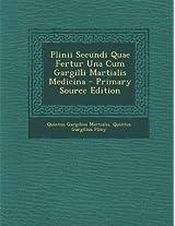Plinii Secundi Quae Fertur Una Cum Gargilli Martialis Medicina - Primary Source Edition