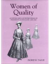 Women of Quality: Accepting and Contesting Ideals of Femininity in England, 1690-1760 (Studies in Early Modern Cultural, Political and Social History)
