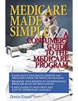 Medicare Made Simple: A Consumer's Guide to the Medicare Program