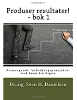 Produser resultater! - bok 1: Fremragende forbedringsprosjekter med Lean Six Sigma: Volume 1 (Mekanismer for operativ kontroll og intern forretningsutvikling)