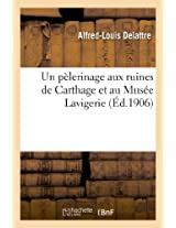 Un Pelerinage Aux Ruines de Carthage Et Au Musee Lavigerie (2e Edition (Avec Un Plan de Carthage)) (Histoire)