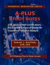 A-Plus Study Notes Cfa 2013 Level II Certification: A Complete Course of Study for Chartered Financial Analyst