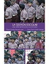 La Gestion Escolar: Una Aproximacion a Su Estudio